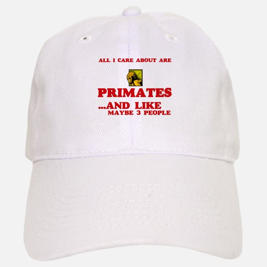 All I care about are Primates Baseball Baseball Cap