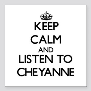 Keep Calm and listen to Cheyanne Square Car Magnet