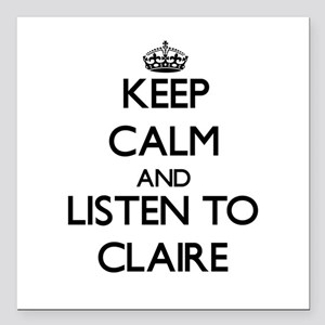 Keep Calm and listen to Claire Square Car Magnet 3