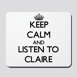 Keep Calm and listen to Claire Mousepad