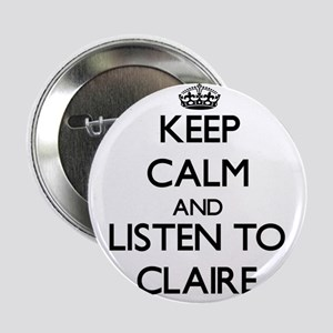 """Keep Calm and listen to Claire 2.25"""" Button"""