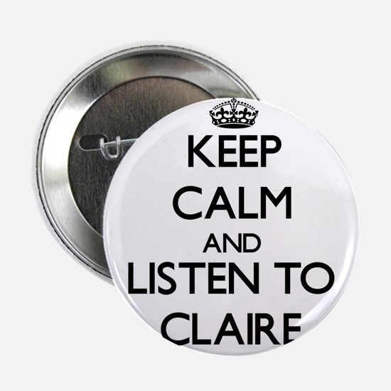 "Keep Calm and listen to Claire 2.25"" Button"