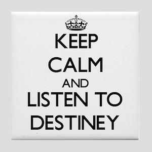 Keep Calm and listen to Destiney Tile Coaster