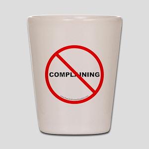 Stop Complaining Shot Glass