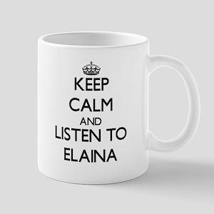 Keep Calm and listen to Elaina Mugs