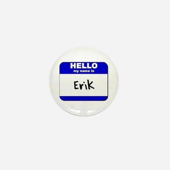 hello my name is erik Mini Button