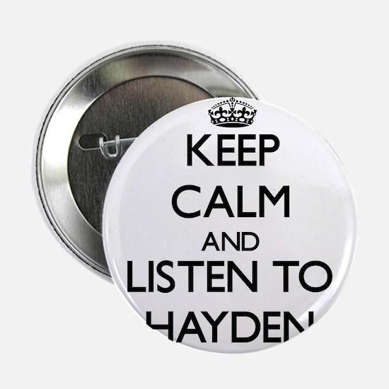 """Keep Calm and listen to Hayden 2.25"""" Button"""