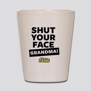 Shut your face grandma! From Impractica Shot Glass
