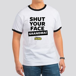 Shut your face grandma! From Impractical  Ringer T