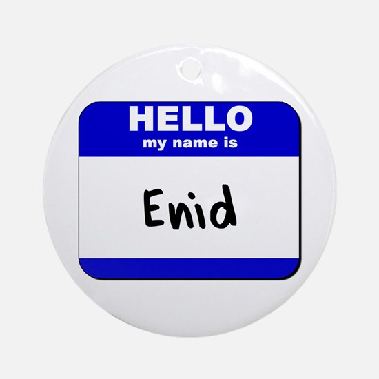 hello my name is enid  Ornament (Round)