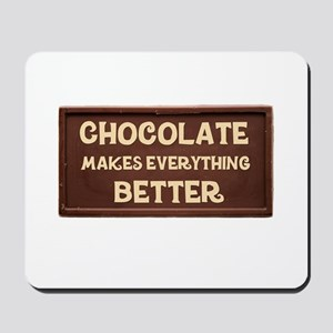 Chocolate Makes Everything Better Mousepad