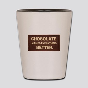 Chocolate Makes Everything Better Shot Glass