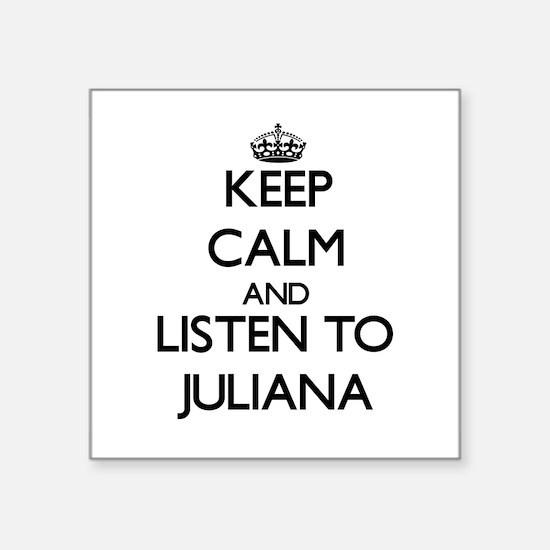 Keep Calm and listen to Juliana Sticker