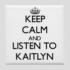 Keep Calm and listen to Kaitlyn Tile Coaster