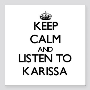 Keep Calm and listen to Karissa Square Car Magnet