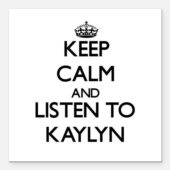 Keep Calm and listen to Kaylyn Square Car Magnet 3