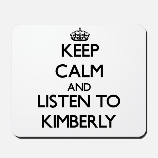 Keep Calm and listen to Kimberly Mousepad