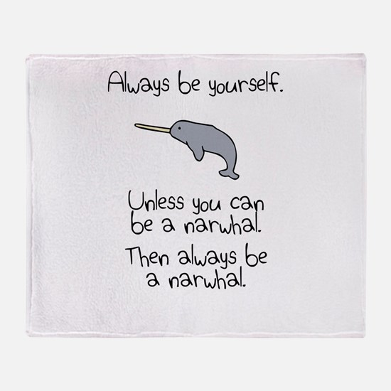 Always Be A Narwhal Throw Blanket