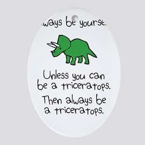 Always Be A Triceratops Ornament (Oval)