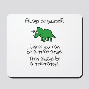 Always Be A Triceratops Mousepad