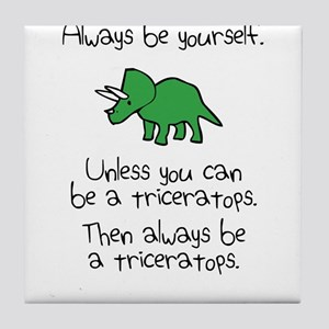 Always Be A Triceratops Tile Coaster
