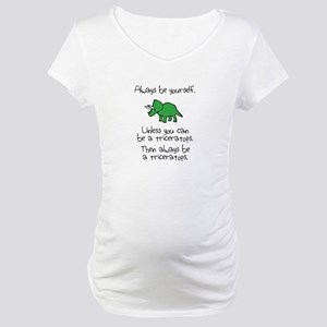 Always Be A Triceratops Maternity T-Shirt