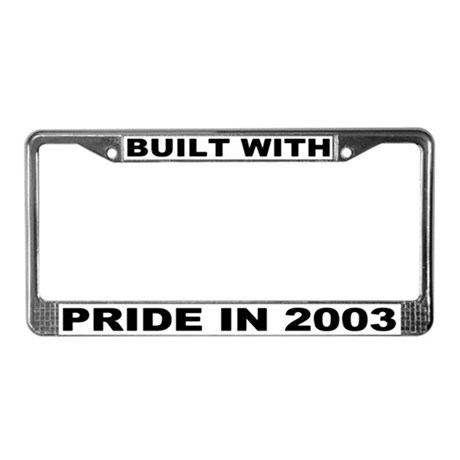 Built With Pride In 2003 License Plate Frame