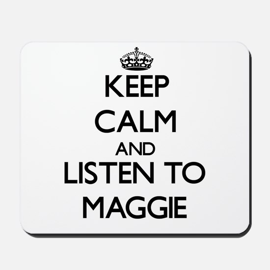 Keep Calm and listen to Maggie Mousepad