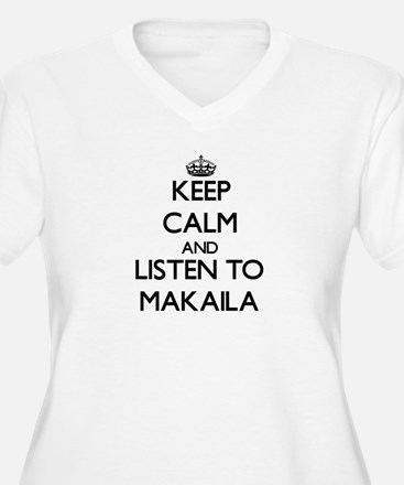 Keep Calm and listen to Makaila Plus Size T-Shirt