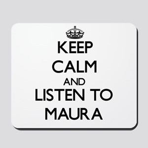 Keep Calm and listen to Maura Mousepad