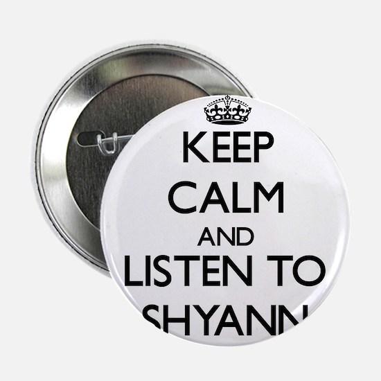 "Keep Calm and listen to Shyann 2.25"" Button"