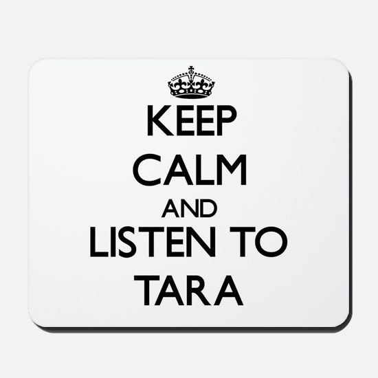 Keep Calm and listen to Tara Mousepad