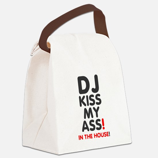 DJ KISS MY ASS - IN THE HOUSE! Canvas Lunch Bag