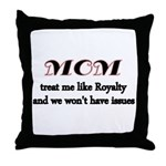 Mom. Treat me like Royalty and we wont have issues
