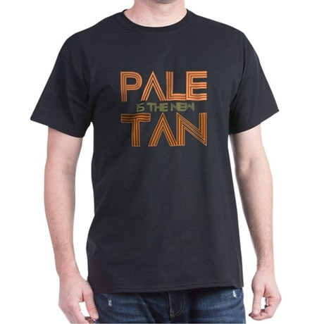 PALE IS THE NEW TAN SHIRT T-S Dark T-Shirt