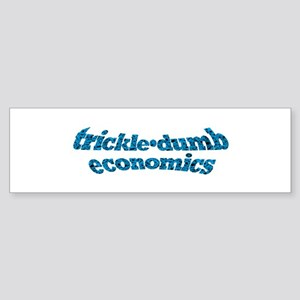 trickle•dumb economics Bumper Sticker