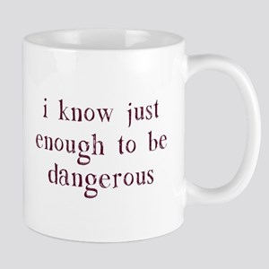 I Know Just Enough To Be Dangerous Mugs