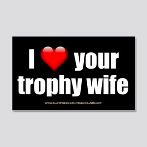 """""""Love Your Trophy Wife"""" 20x12 Wall Decal"""