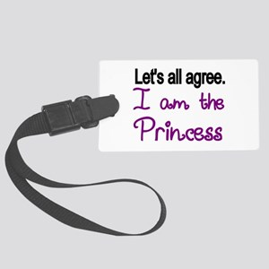 Lets all agree. I am the Princess Luggage Tag