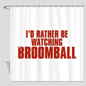 I'd Rather Be Watching Broomball Shower Curtain