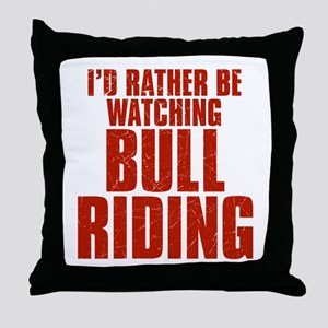 I'd Rather Be Watching Bull Riding Throw Pillow
