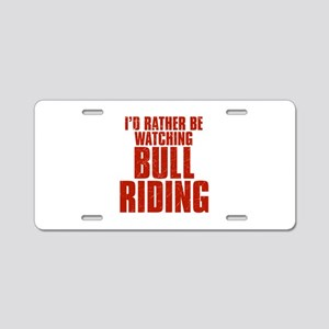 I'd Rather Be Watching Bull Riding Aluminum Licens