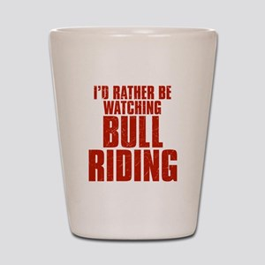 I'd Rather Be Watching Bull Riding Shot Glass
