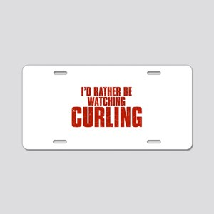 I'd Rather Be Watching Curling Aluminum License Pl