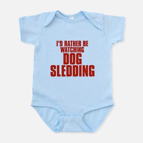I'd Rather Be Watching Dog Sledding Infant Bodysui