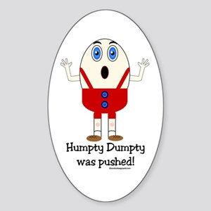 Humpty Dumpty was pushed! Oval Sticker