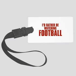 I'd Rather Be Watching Football Large Luggage Tag