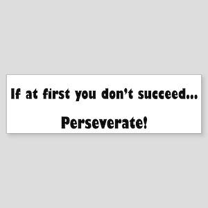 Perseverate Bumper Sticker