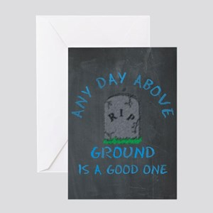 Any Day Above Ground Greeting Cards
