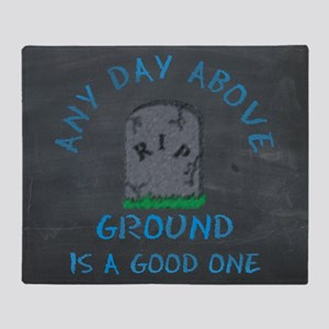 Any Day Above Ground Throw Blanket